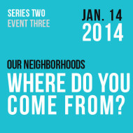Our Neighborhoods – Where Do You Come From?