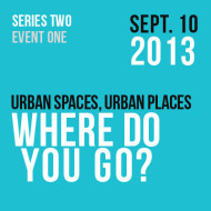Urban Spaces, Urban Places – Where Do You Go?